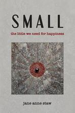 "Cover of the book ""Small: The Little We Need for Happiness"" by Jane Anne Staw"